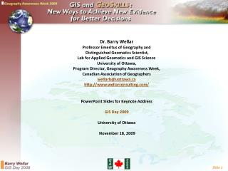 Dr. Barry Wellar  Professor Emeritus of Geography and   Distinguished Geomatics Scientist,