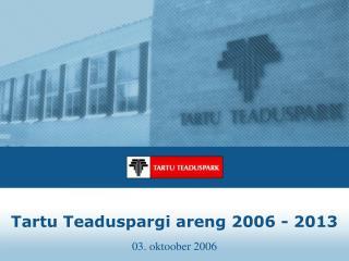 Tartu Teaduspargi areng 2006 - 2013