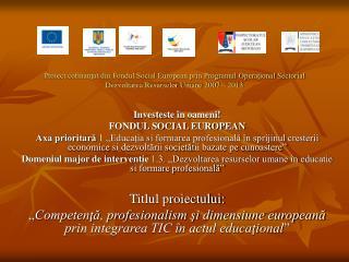 Investe s te în oameni! FONDUL SOCIAL EUROPEAN