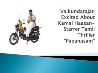 Vaikundarajan Excited About Kamal Haasan-Starrer Tamil Thril