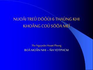NUO I TRE  D   I 6 THA NG KHI KHO NG CO  S  A ME    Ths Nguye n Hoa i Phong BO  MO N NHI    H YDTPHCM