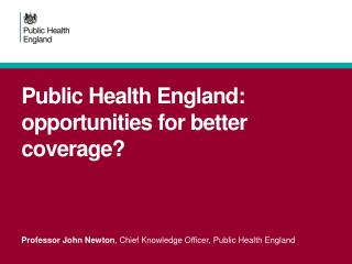 Public  Health England: opportunities for better coverage?