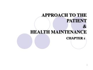 APPROACH TO THE      				PATIENT  &  HEALTH MAINTENANCE