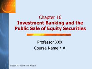 Chapter 16 Investment Banking and the Public Sale of Equity Securities