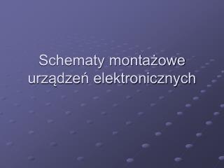 Schematy montazowe urzadzen elektronicznych