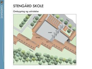 STENGÅRD SKOLE       Ombygning og udvidelse