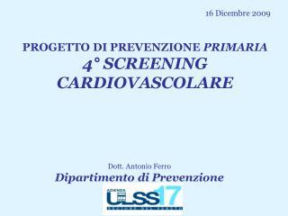 PROGETTO DI PREVENZIONE  PRIMARIA 4� SCREENING  CARDIOVASCOLARE