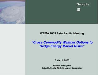 "WRMA 200 5 Asia-Pacific  Meeting ""Cross-Commodity Weather Options to Hedge Energy Market Risks"""