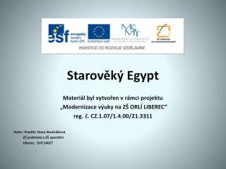 """Starověký Egypt Materiál byl vytvořen v rámci projektu  """"Modernizace výuky na ZŠ ORLÍ LIBEREC"""""""