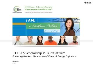 IEEE PES Scholarship Plus Initiative   Preparing the Next Generation of Power  Energy Engineers  April 2011 v1.2