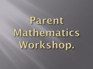 Parent Mathematics Workshop.