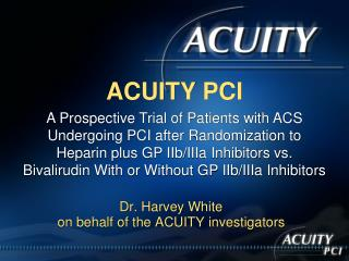 Dr. Harvey White                                           on behalf of the ACUITY investigators