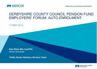 DERBYSHIRE COUNTY COUNCIL PENSION FUND EMPLOYERS' FORUM: AUTO ENROLMENT