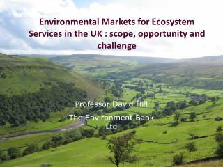 Professor David Hill The Environment Bank Ltd