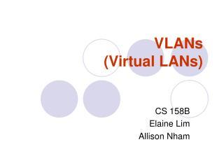 VLANs  (Virtual LANs)