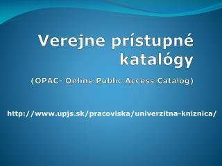 Verejne prístupné katalógy (OPAC-  O nline P ublic A ccess  C atalog )