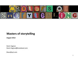 Masters of storytelling August 2012 Kevin Sugrue Kevin.Sugrue@brandzeal BrandZeal