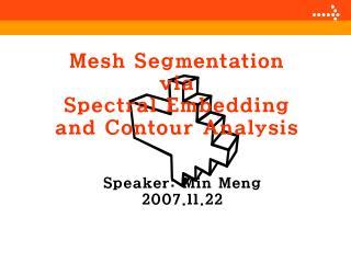 Mesh Segmentation via  Spectral Embedding and Contour Analysis