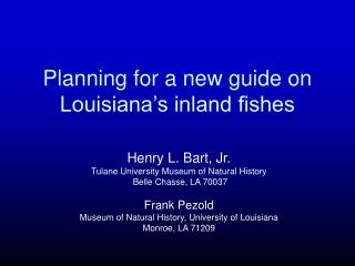 Planning for a new guide on Louisiana�s inland fishes