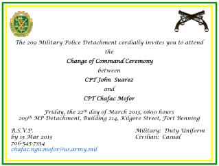 The 209 Military Police Detachment cordially invites you to attend the Change of Command Ceremony