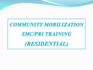 COMMUNITY MOBILIZATION  SMC/PRI TRAINING (RESIDENTIAL)