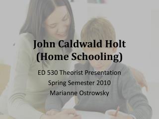 John  Caldwald  Holt (Home Schooling)