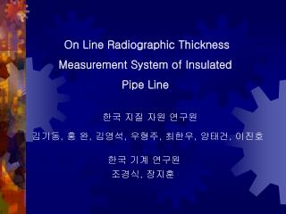 On Line Radiographic Thickness Measurement  System of Insulated Pipe Line