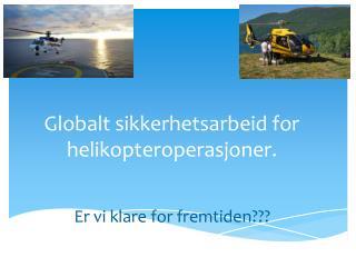 Globalt sikkerhetsarbeid for helikopteroperasjoner.
