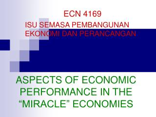 "ASPECTS OF ECONOMIC PERFORMANCE IN THE ""MIRACLE"" ECONOMIES"
