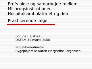 Profylakse og samarbejde mellem Misbrugsinstitutioner,  Hospitalsambulatoriet og den Praktiserende l ge