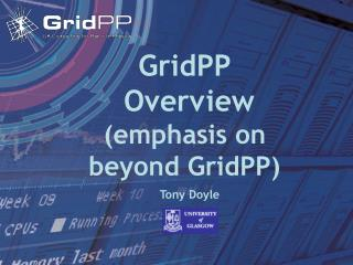 GridPP  Overview (emphasis on beyond GridPP)