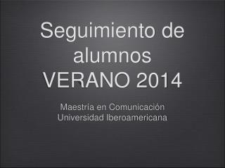 Seguimiento  de  alumnos VERANO 2014