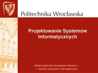Zakład  Systemów Zarządzania Wiedzą>> >>Katedra  Systemów Informatycznych