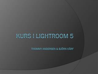 Kurs i Lightroom 5 Thommy Andersen & Björn Kärf