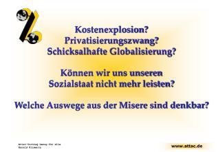 Kostenexplosion  Privatisierungszwang Schicksalhafte Globalisierung  K nnen wir uns unseren  Sozialstaat nicht mehr leis