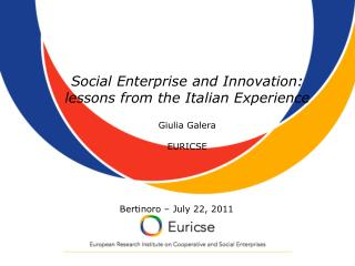 Social Enterprise and Innovation:  lessons from the Italian Experience Giulia Galera  EURICSE