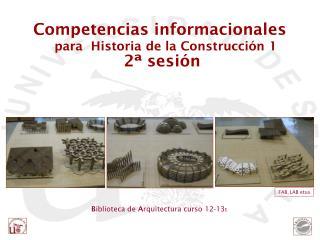 Competencias informacionales  para  Historia de la Construcción 1  2ª sesión