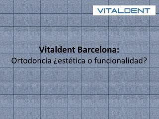 Clínicas Vitaldent Barcelona: Ortodoncia y su funcionalidad