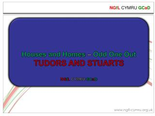 Houses and Homes  –  Odd One Out TUDORS AND STUARTS NG f L  CYMRU  GC a D