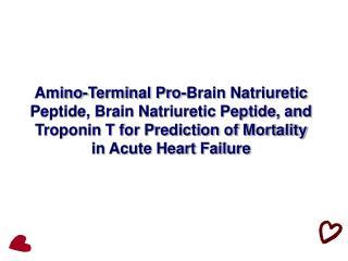 Amino-Terminal Pro-Brain Natriuretic Peptide, Brain Natriuretic Peptide, and Troponin T for Prediction of Mortality in A