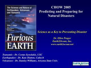 Science as a Key to Preventing Disaster Dr. Ellen Prager Earth2Ocean, Inc. earth2ocean