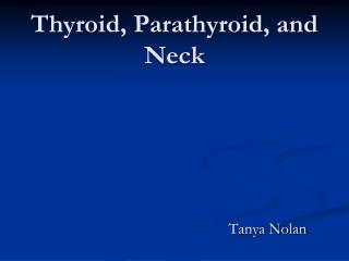 Thyroid, Parathyroid, and  Neck