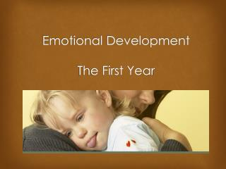 Emotional Development The First Year
