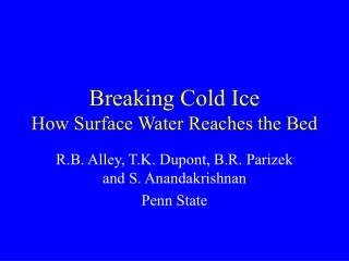 Breaking Cold Ice How Surface Water Reaches the Bed