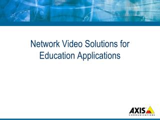 Network Video Solutions for Education Applications