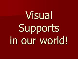 Visual Supports in our world!