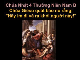 """Chúa Nhật 4 Thường Niên Năm  B Chúa Giêsu quát bảo nó rằng: """"Hãy im đi và ra khỏi người này!"""""""
