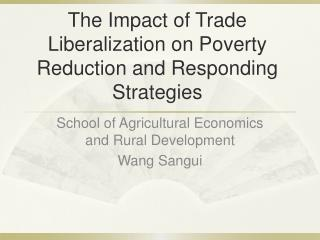 The Impact of Trade Liberalization on Poverty Reduction and Responding Strategies