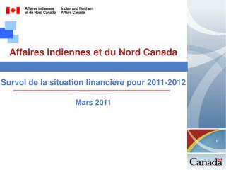 Affaires indiennes et du Nord Canada Survol de la situation financière pour 2011-2012 Mars 2011