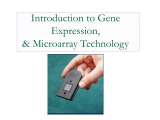 Introduction to Gene Expression, & Microarray Technology